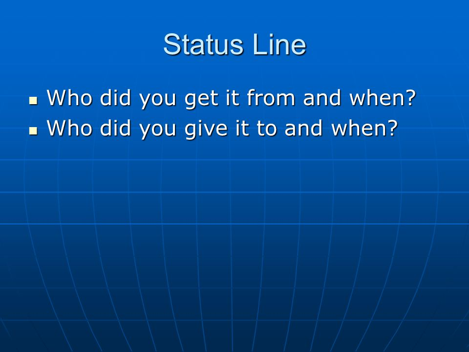 Status Line Who did you get it from and when. Who did you get it from and when.