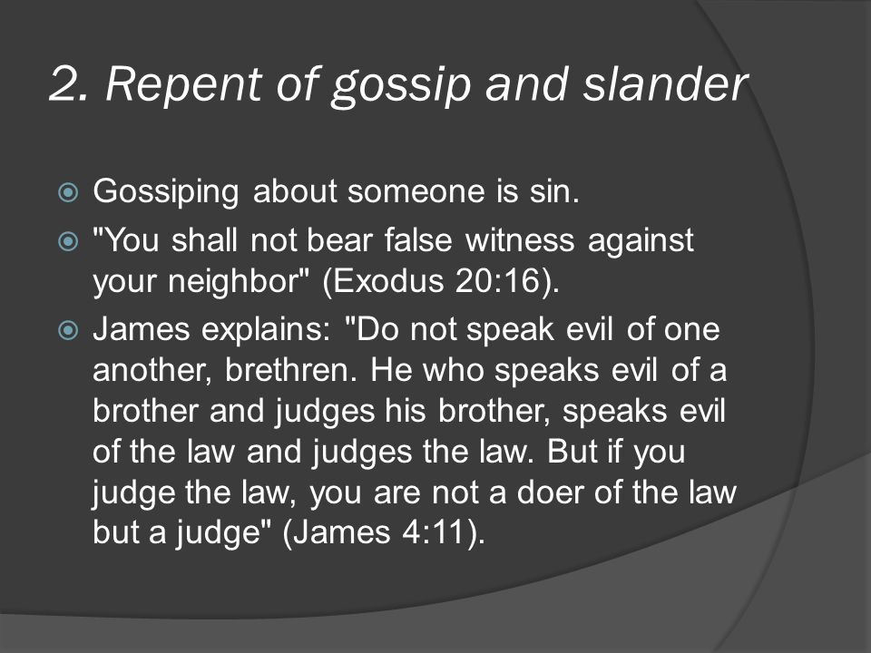 2. Repent of gossip and slander  Gossiping about someone is sin.