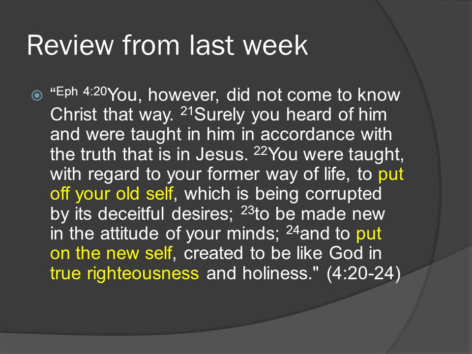 """Review from last week  """" Eph 4:20 You, however, did not come to know Christ that way. 21 Surely you heard of him and were taught in him in accordance"""