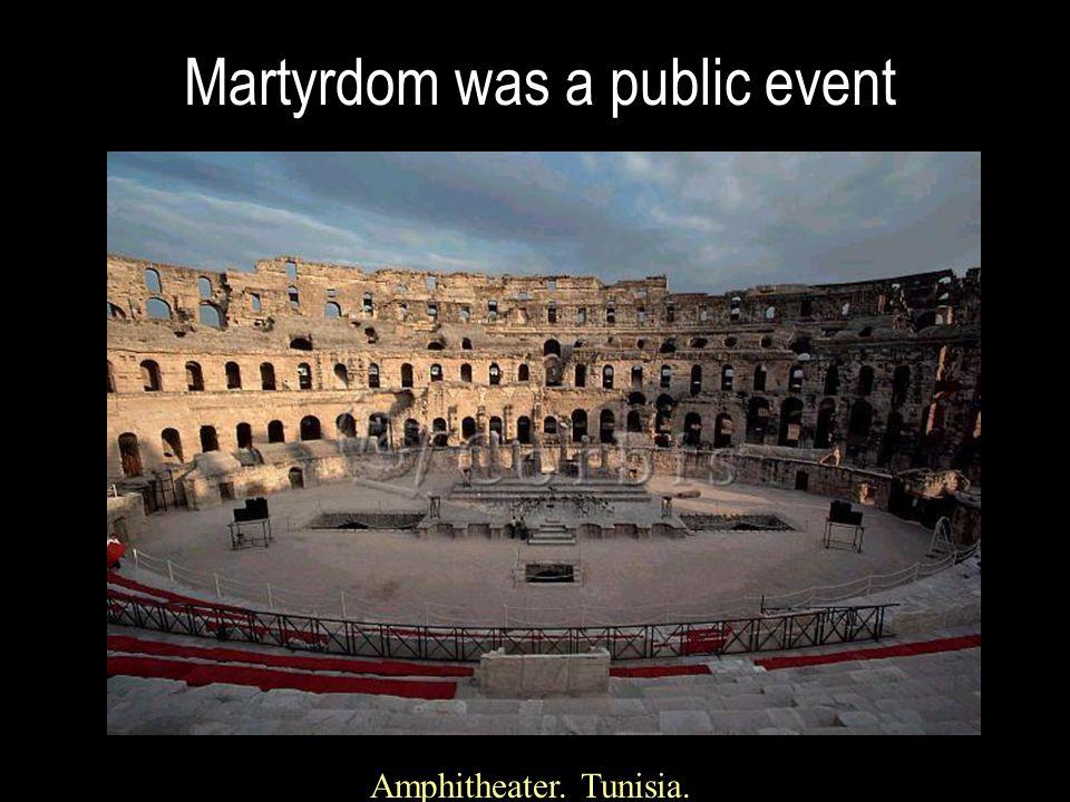 Martyrdom was a public event Amphitheater. Tunisia.
