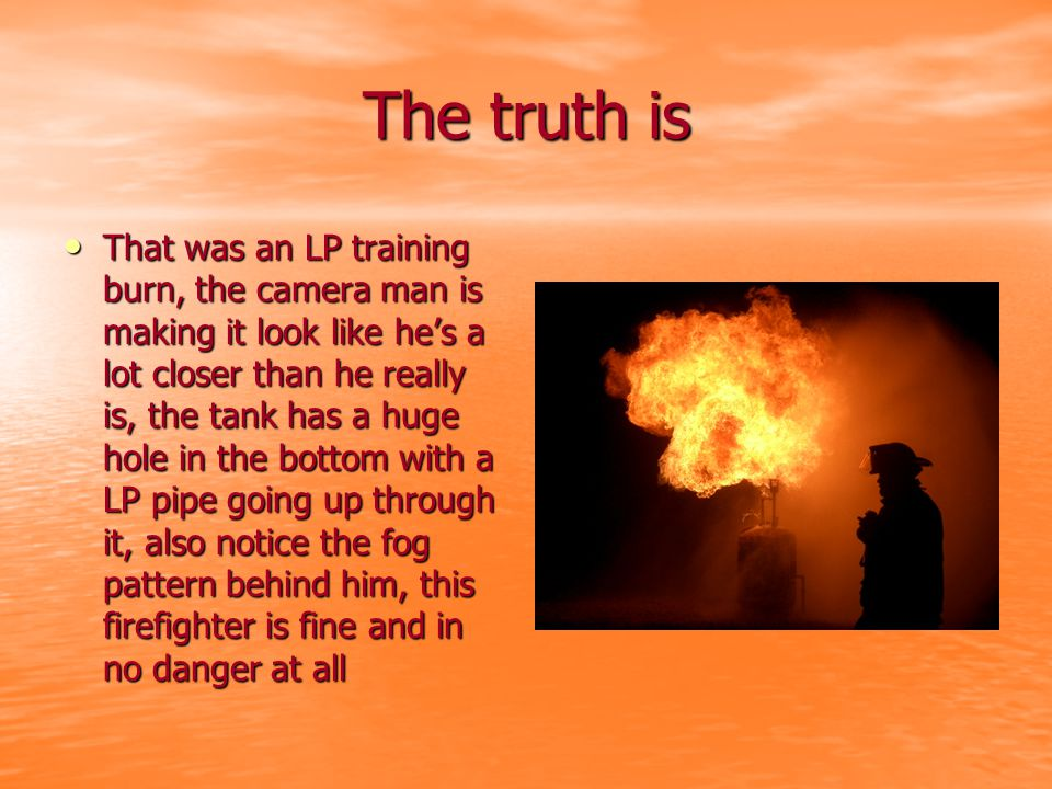 The truth is That was an LP training burn, the camera man is making it look like he's a lot closer than he really is, the tank has a huge hole in the