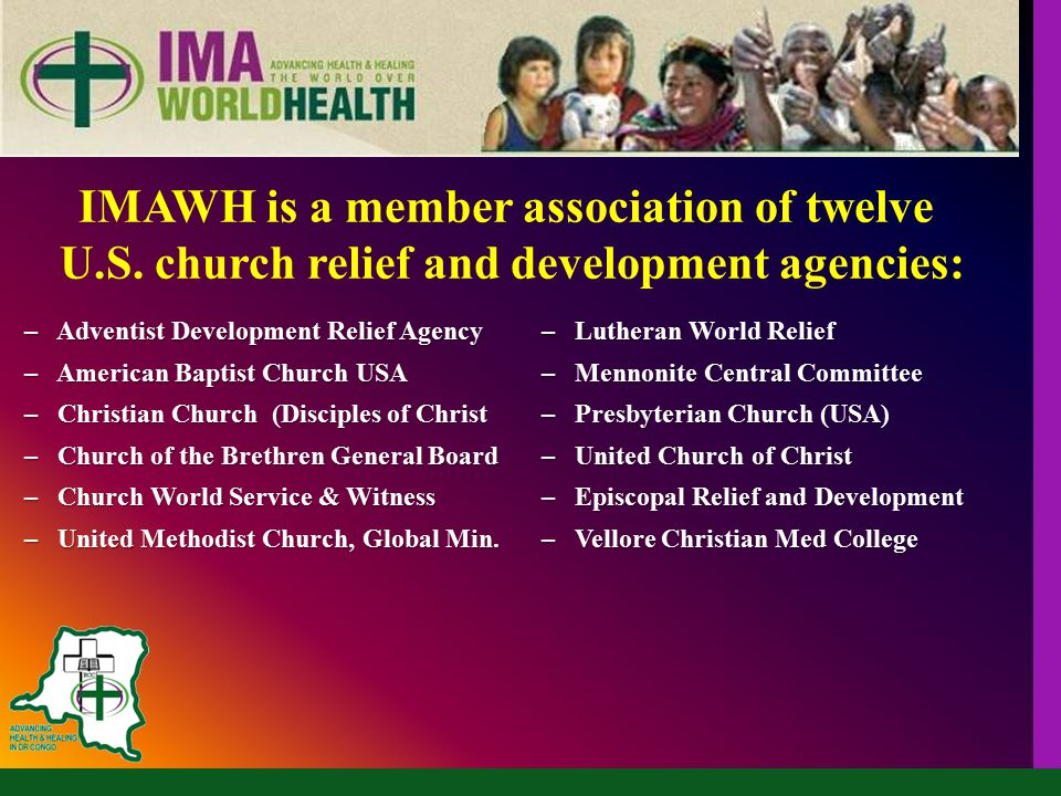 – Adventist Development Relief Agency– Lutheran World Relief – American Baptist Church USA– Mennonite Central Committee – Christian Church (Disciples of Christ– Presbyterian Church (USA) – Church of the Brethren General Board– United Church of Christ – Church World Service & Witness– Episcopal Relief and Development – United Methodist Church, Global Min.