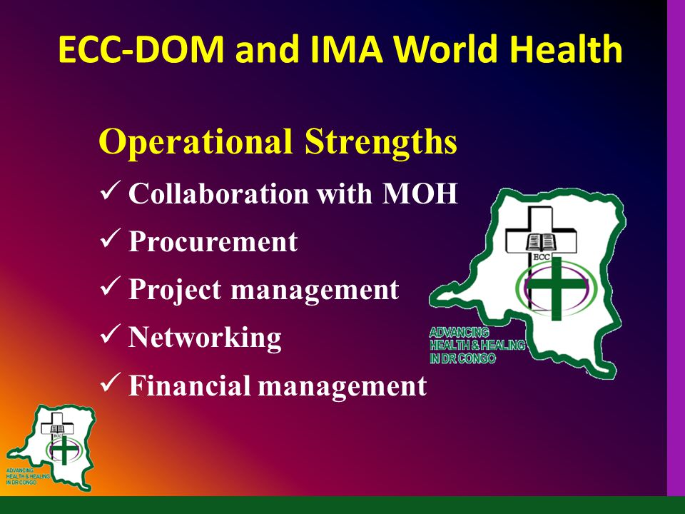 Operational Strengths Collaboration with MOH Procurement Project management Networking Financial management ECC-DOM and IMA World Health