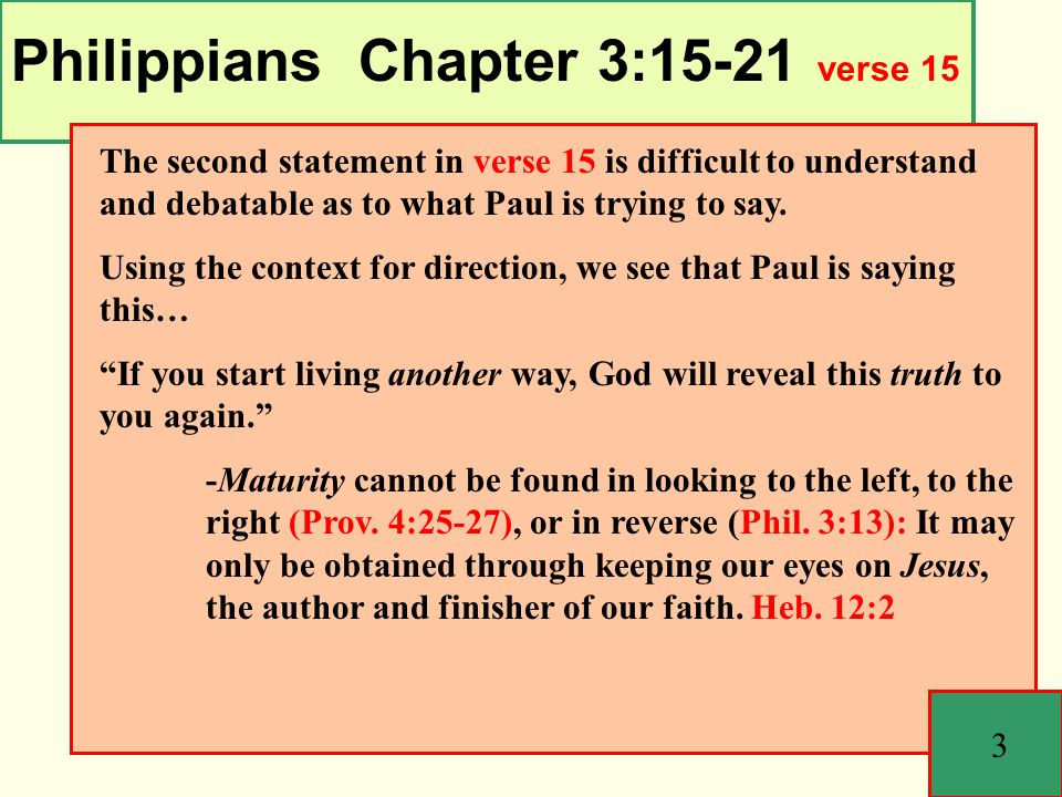 Philippians Chapter 3:15-21 verse 16 4 No matter how long you have had a relationship with Christ, wherever you are in your journey, verses 13-14 spell out the way you are to live.
