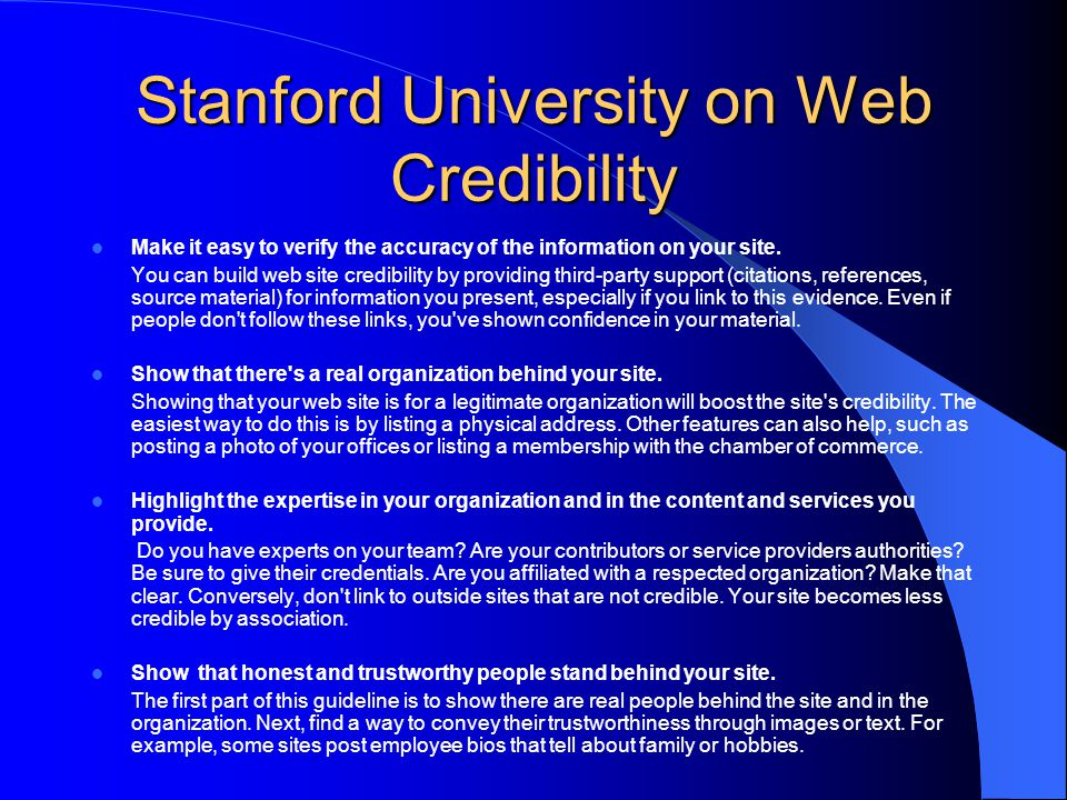 Stanford University on Web Credibility Make it easy to verify the accuracy of the information on your site. You can build web site credibility by prov