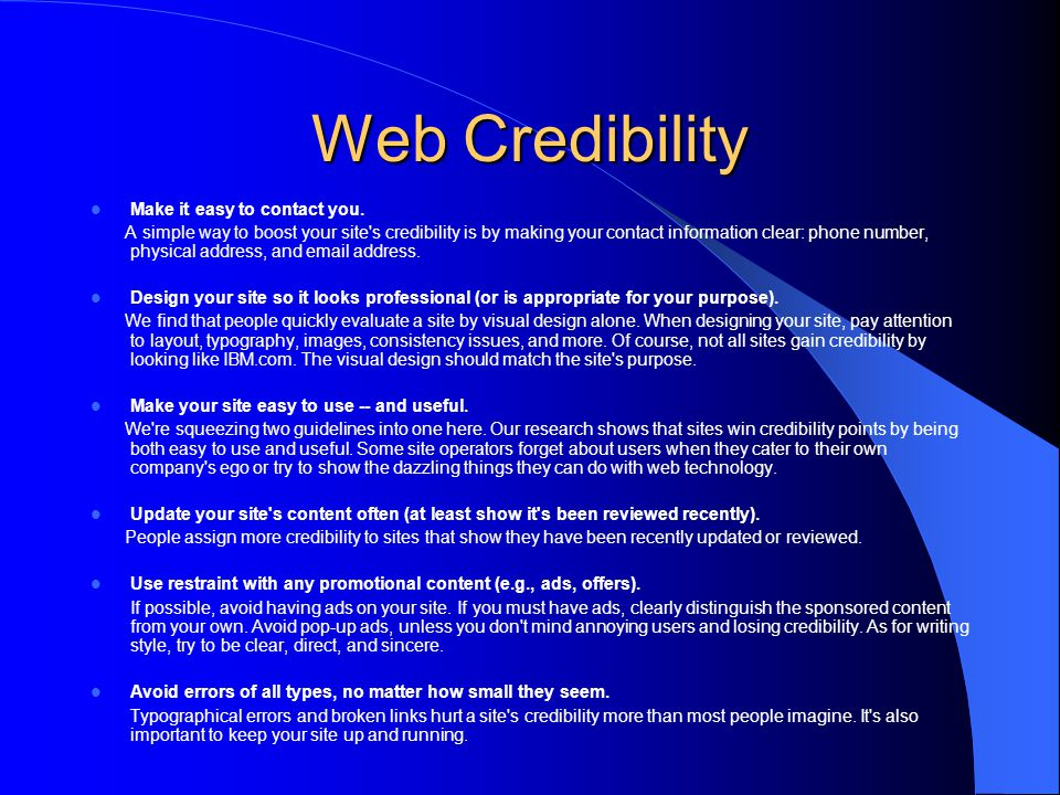 Web Credibility Make it easy to contact you. A simple way to boost your site's credibility is by making your contact information clear: phone number,
