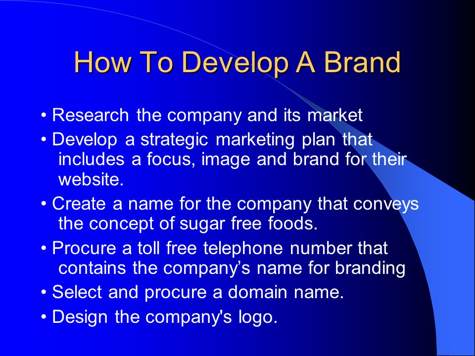 How To Develop A Brand Research the company and its market Develop a strategic marketing plan that includes a focus, image and brand for their website