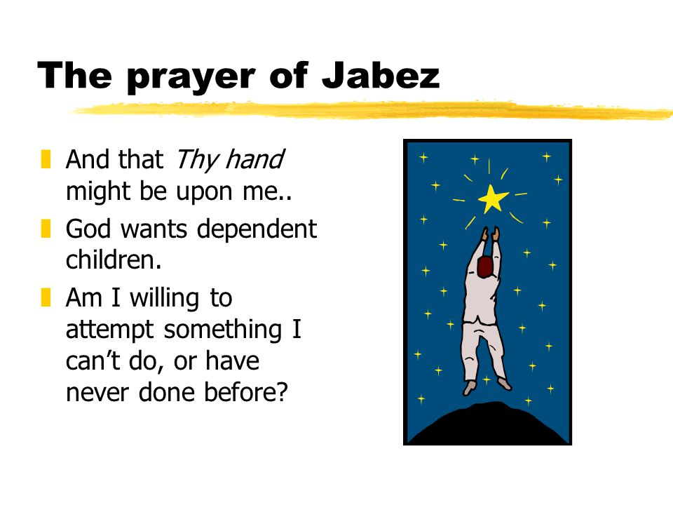 The prayer of Jabez zAnd that Thy hand might be upon me..
