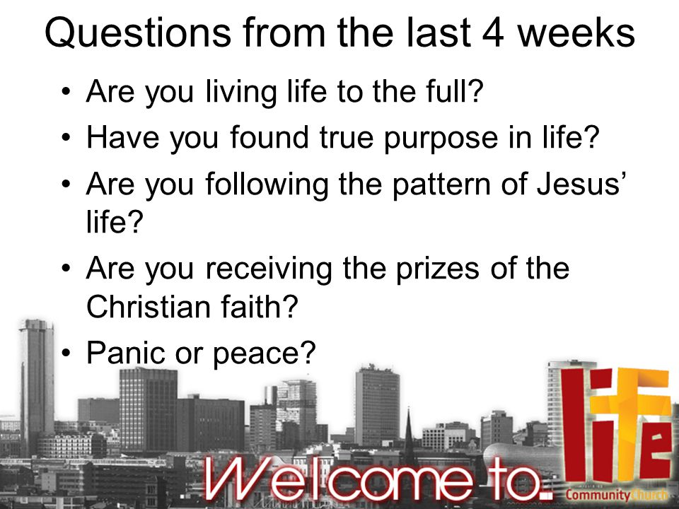Questions from the last 4 weeks Are you living life to the full.