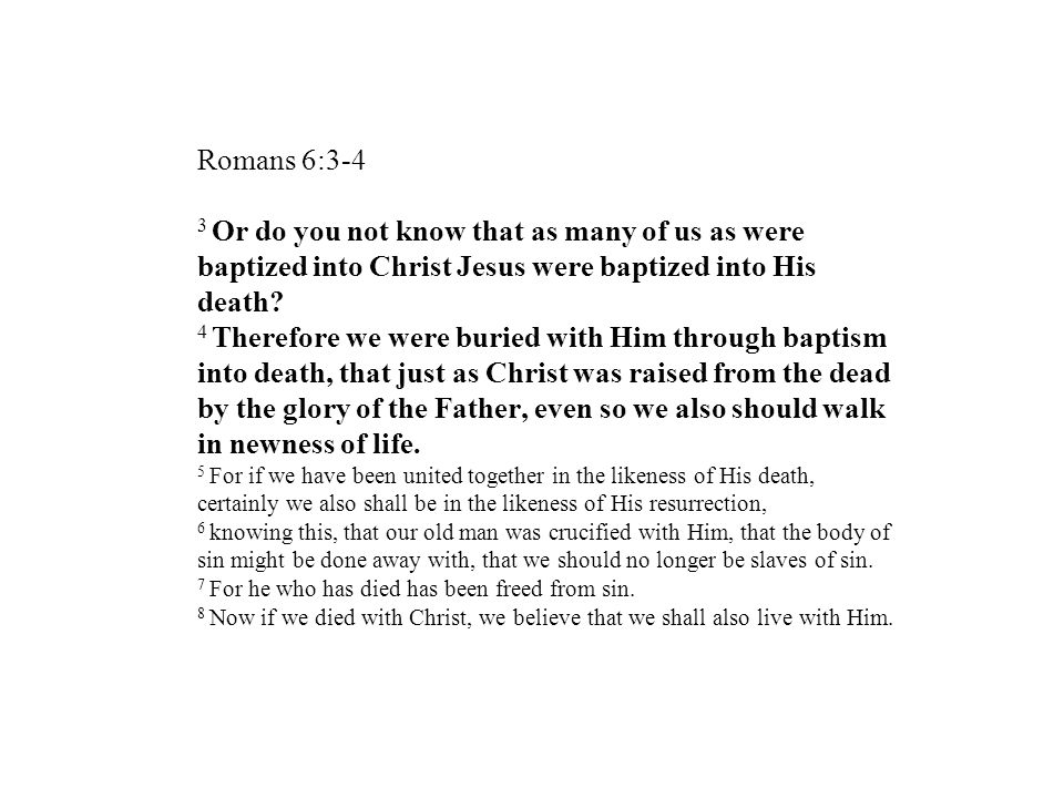 Romans 6:3-4 3 Or do you not know that as many of us as were baptized into Christ Jesus were baptized into His death.