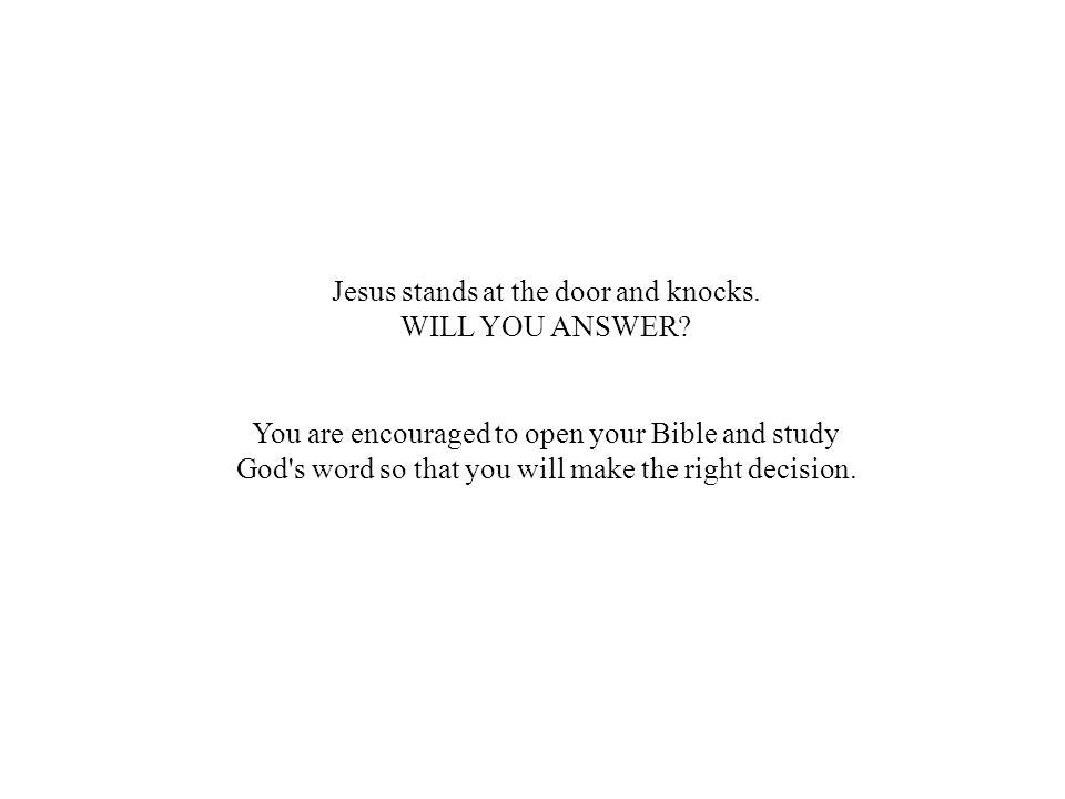 Jesus stands at the door and knocks. WILL YOU ANSWER.