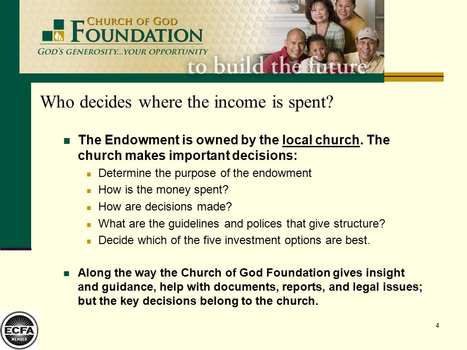 4 Who decides where the income is spent. The Endowment is owned by the local church.