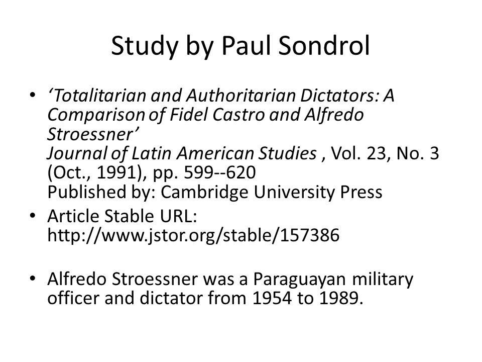 Study by Paul Sondrol 'Totalitarian and Authoritarian Dictators: A Comparison of Fidel Castro and Alfredo Stroessner' Journal of Latin American Studies, Vol.