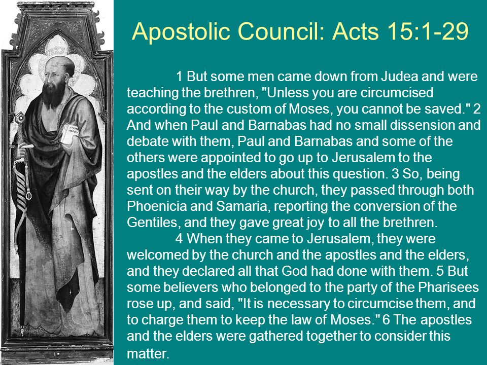 Apostolic Council: Acts 15:1-29 1 But some men came down from Judea and were teaching the brethren,