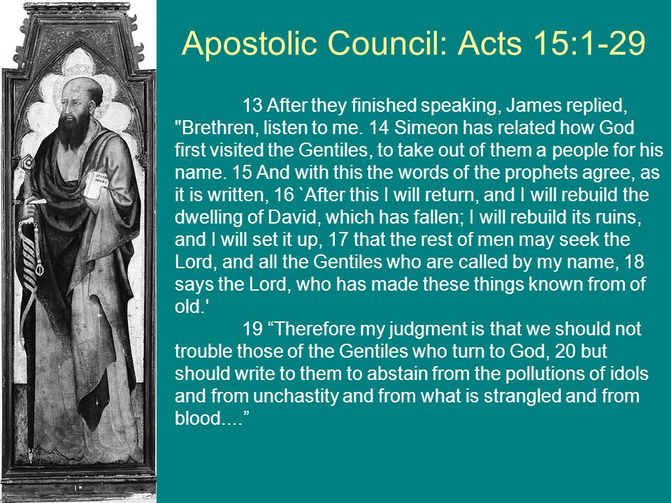 Apostolic Council: Acts 15:1-29 13 After they finished speaking, James replied,