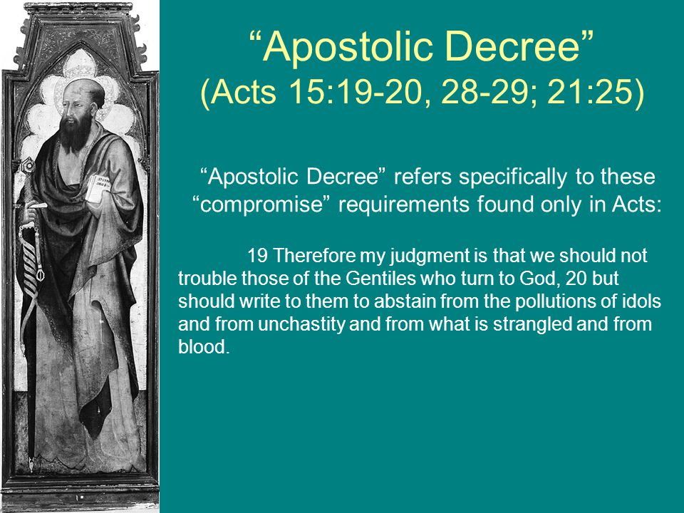 """Apostolic Decree"" (Acts 15:19-20, 28-29; 21:25) ""Apostolic Decree"" refers specifically to these ""compromise"" requirements found only in Acts: 19 Ther"