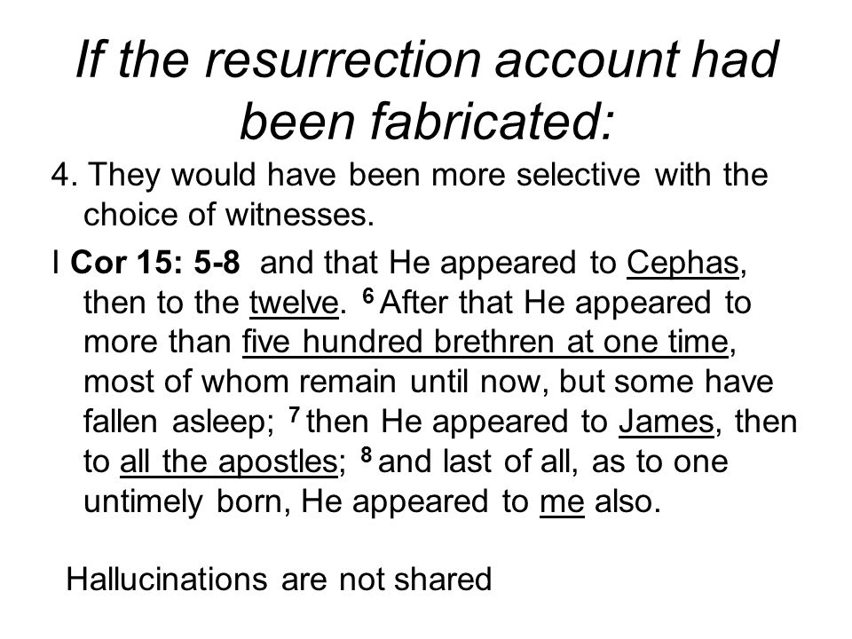 If the resurrection account had been fabricated: 4.