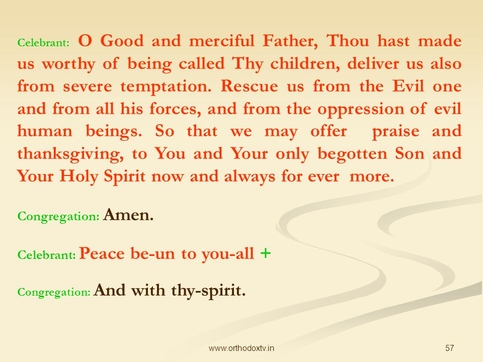 57www.orthodoxtv.in Celebrant: O Good and merciful Father, Thou hast made us worthy of being called Thy children, deliver us also from severe temptation.