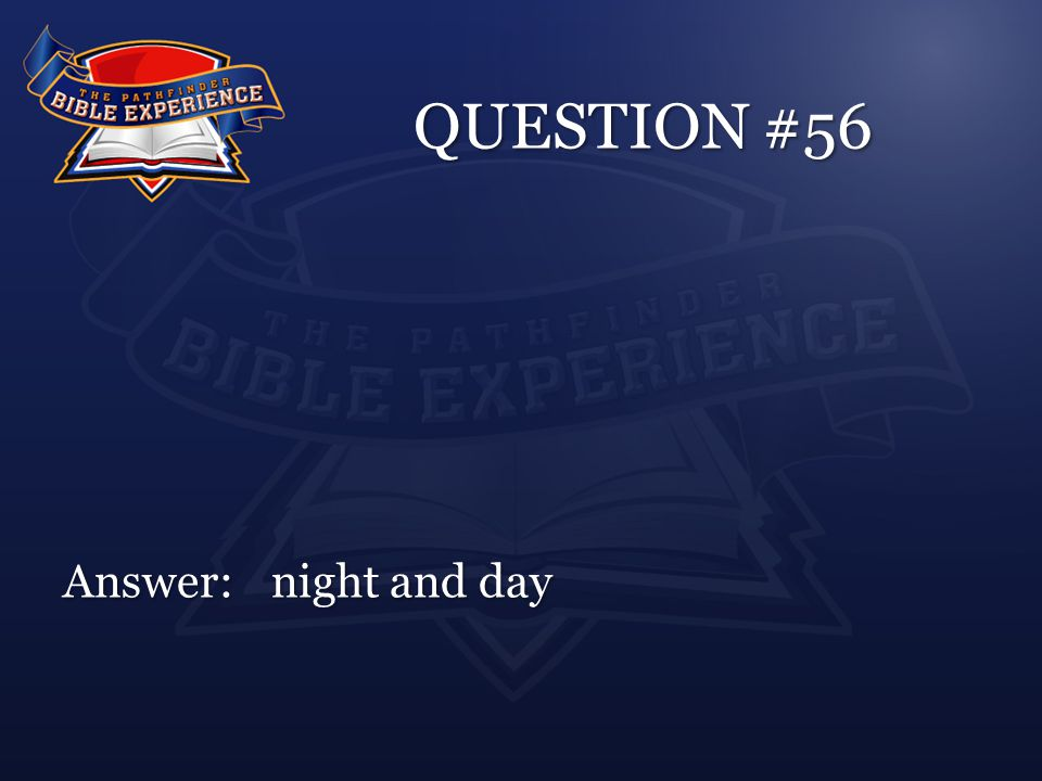 QUESTION #56 Answer:night and day