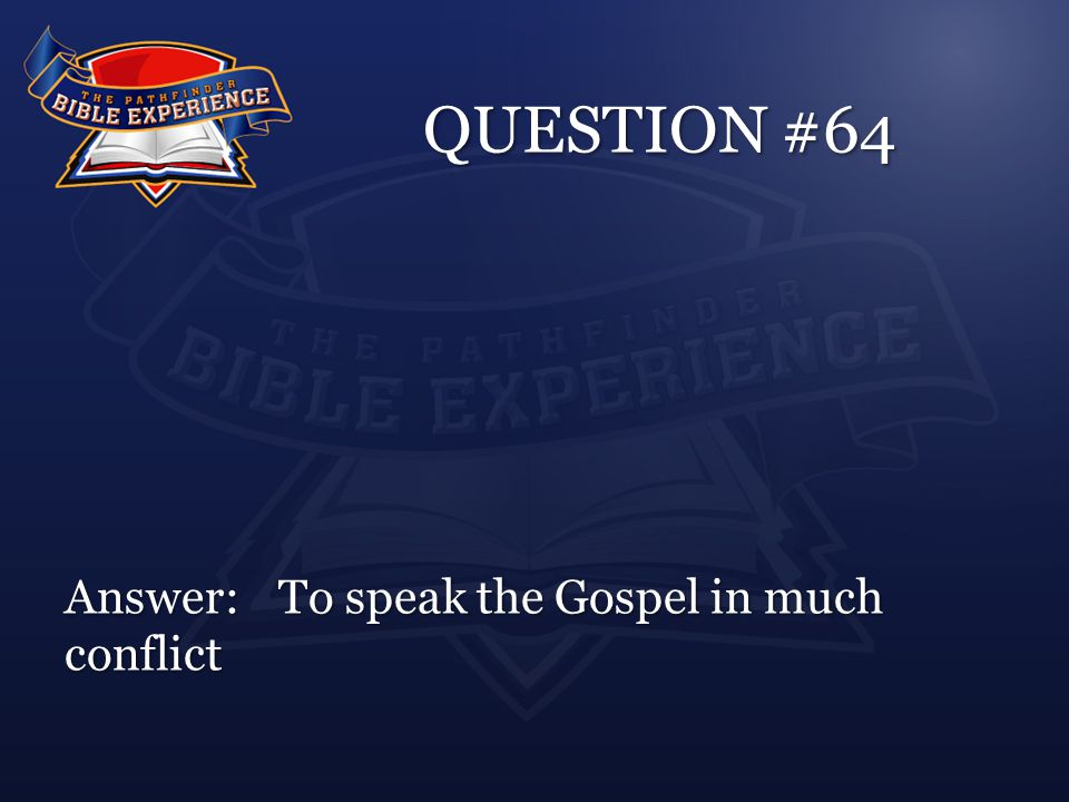 QUESTION #64 Answer:To speak the Gospel in much conflict