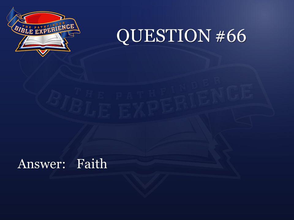 QUESTION #66 Answer:Faith
