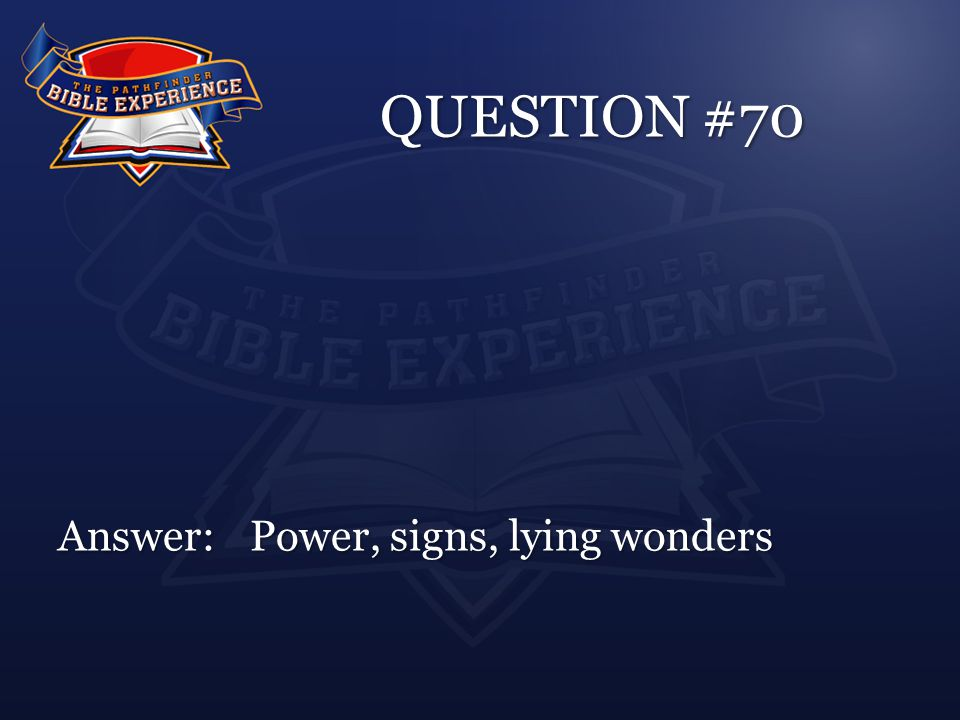 QUESTION #70 Answer:Power, signs, lying wonders