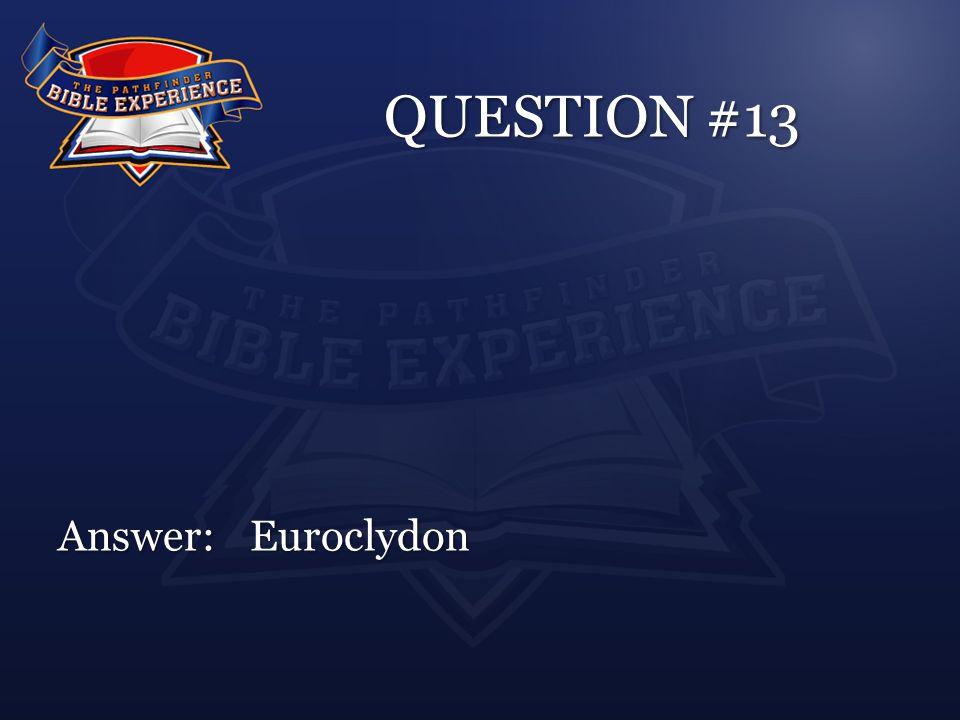 QUESTION #13 Answer:Euroclydon