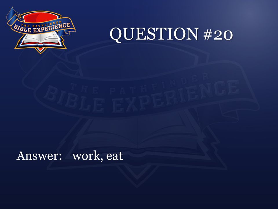 QUESTION #20 Answer:work, eat