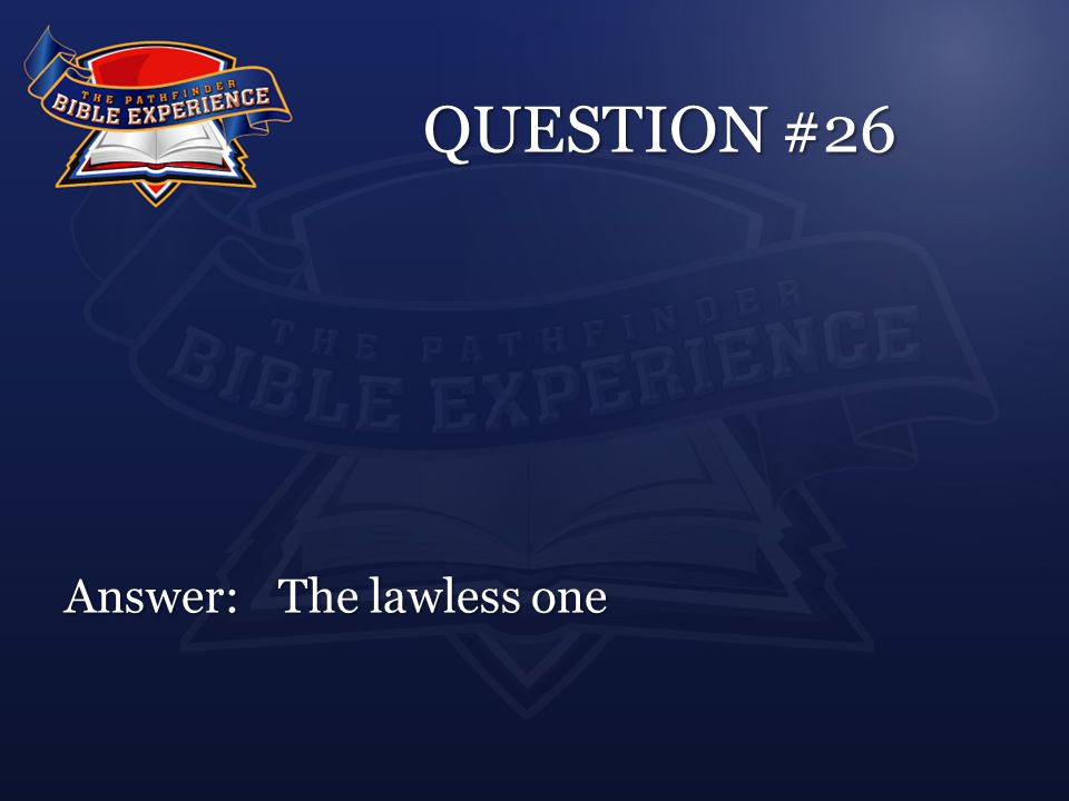 QUESTION #26 Answer:The lawless one