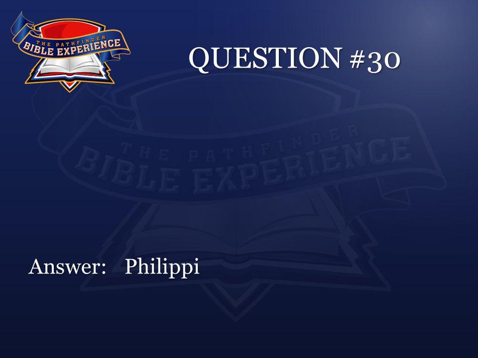 QUESTION #30 Answer:Philippi