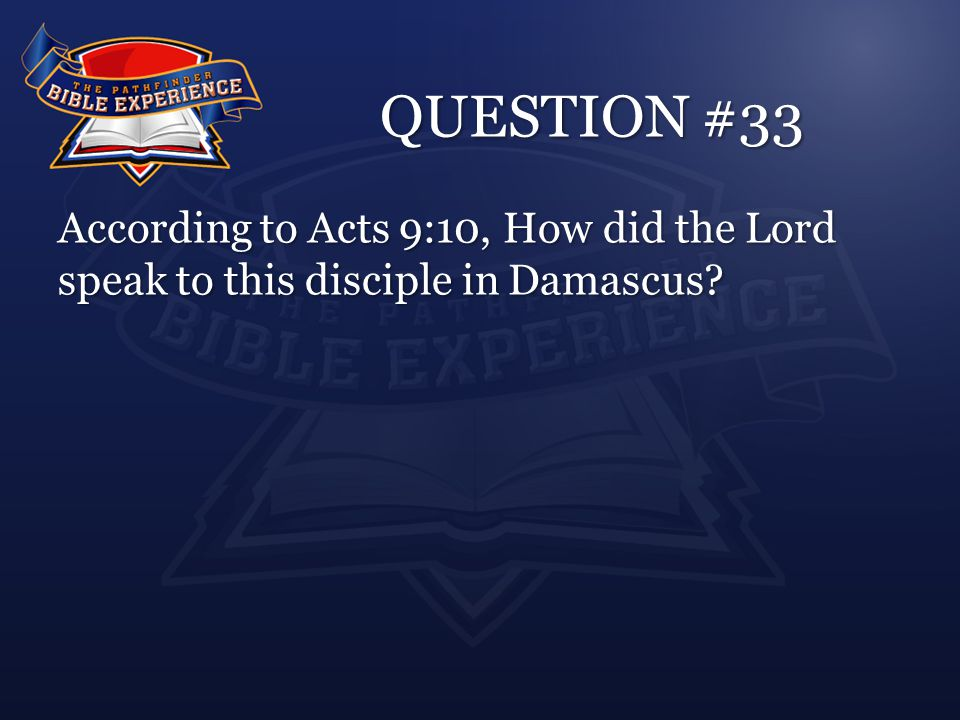 QUESTION #33 According to Acts 9:10, How did the Lord speak to this disciple in Damascus