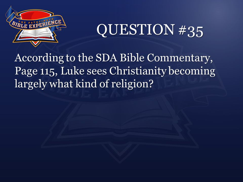 QUESTION #35 According to the SDA Bible Commentary, Page 115, Luke sees Christianity becoming largely what kind of religion