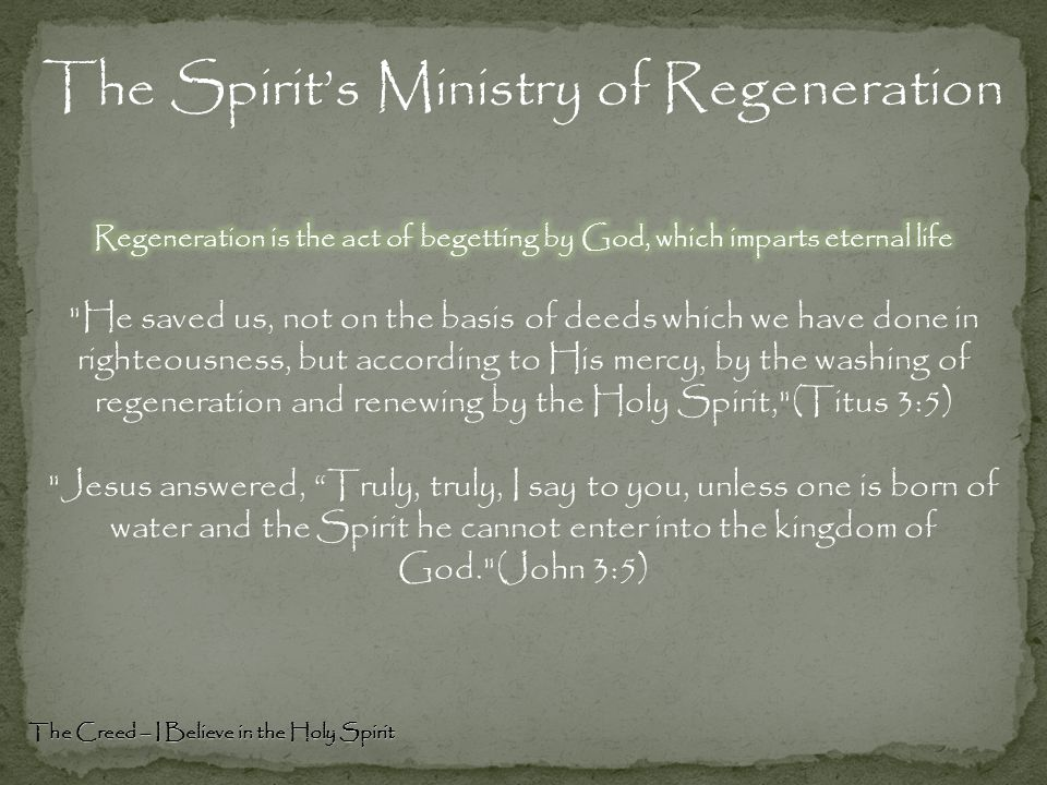 The Creed – I Believe in the Holy Spirit The Spirit's Ministry of Regeneration