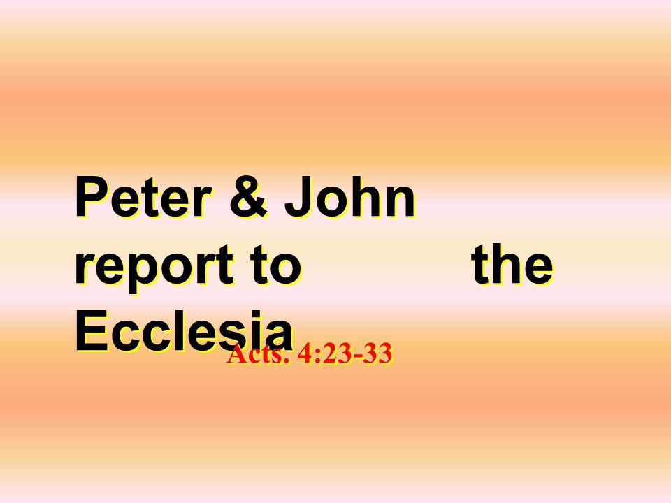 Peter & John report to the Ecclesia Acts. 4:23-33