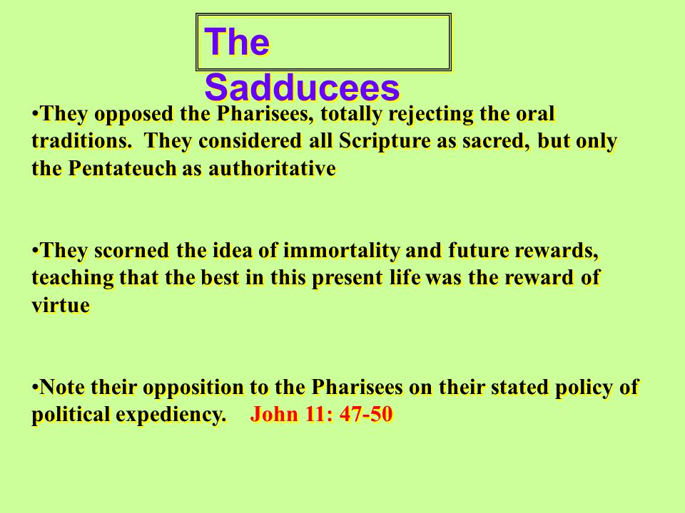 The Sadducees They opposed the Pharisees, totally rejecting the oral traditions.