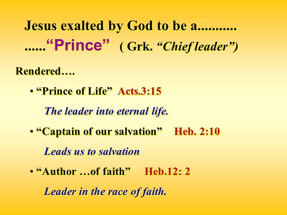 Jesus exalted by God to be a................. Prince ( Grk.