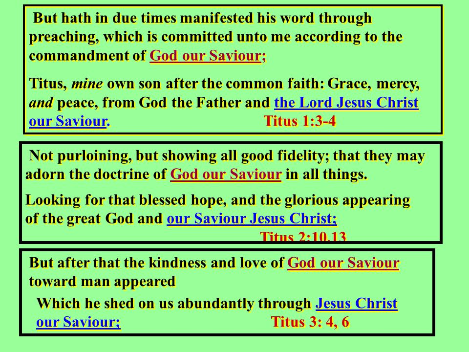 But hath in due times manifested his word through preaching, which is committed unto me according to the commandment of God our Saviour; Titus, mine own son after the common faith: Grace, mercy, and peace, from God the Father and the Lord Jesus Christ our Saviour.