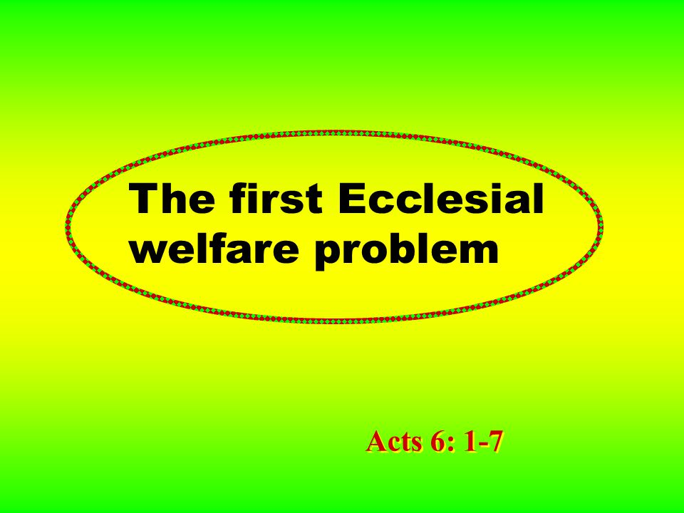 The first Ecclesial welfare problem Acts 6: 1-7