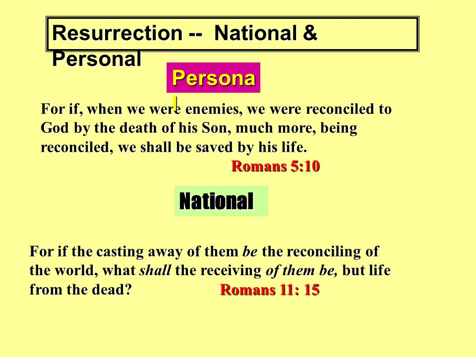 Resurrection -- National & Personal For if, when we were enemies, we were reconciled to God by the death of his Son, much more, being reconciled, we shall be saved by his life.