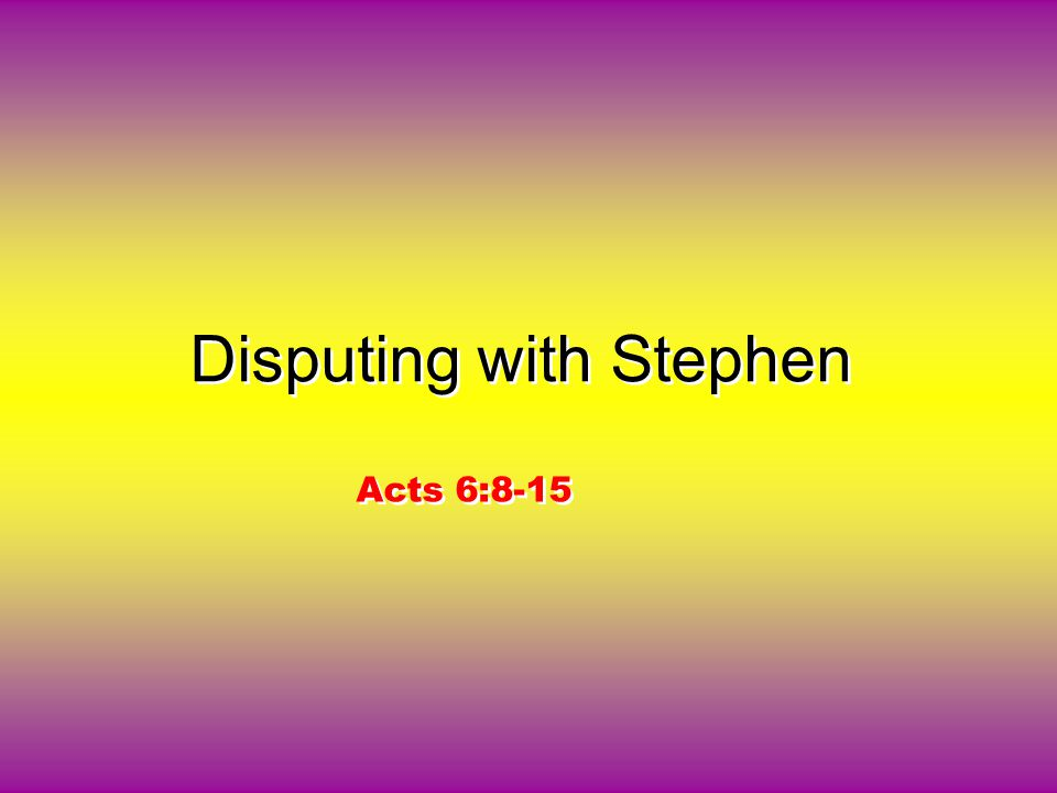 Disputing with Stephen Acts 6:8-15