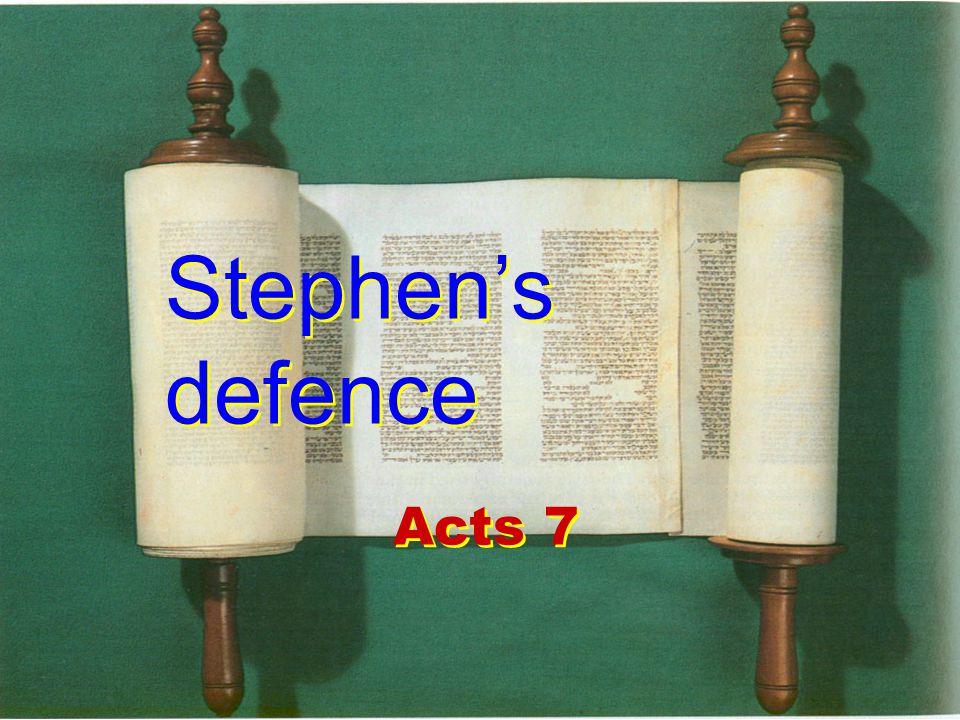 Stephen's defence Acts 7 Stephen's defence Acts 7