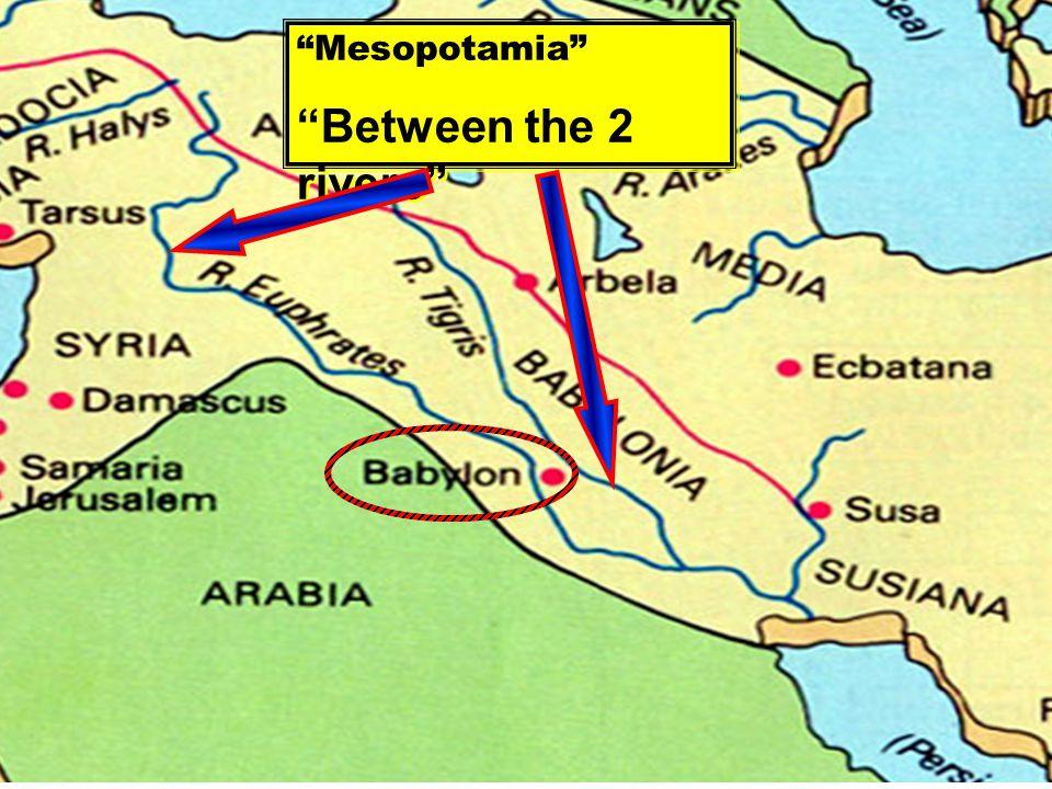 Mesopotamia Between the 2 rivers Mesopotamia Between the 2 rivers