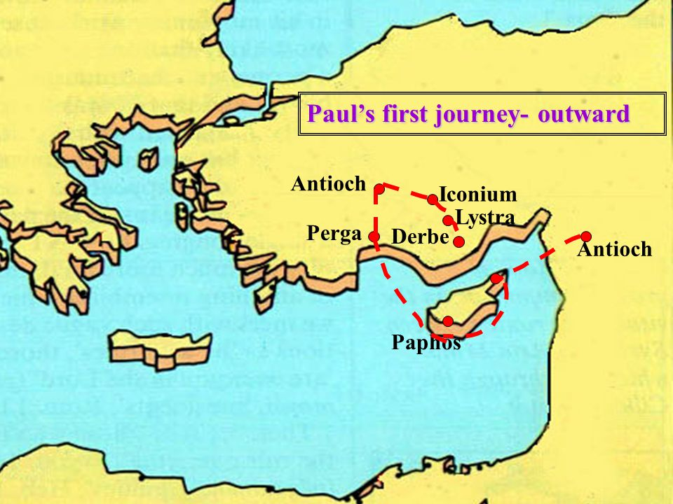 Antioch Paphos Antioch Perga Iconium Lystra Derbe Paul's first journey- outward