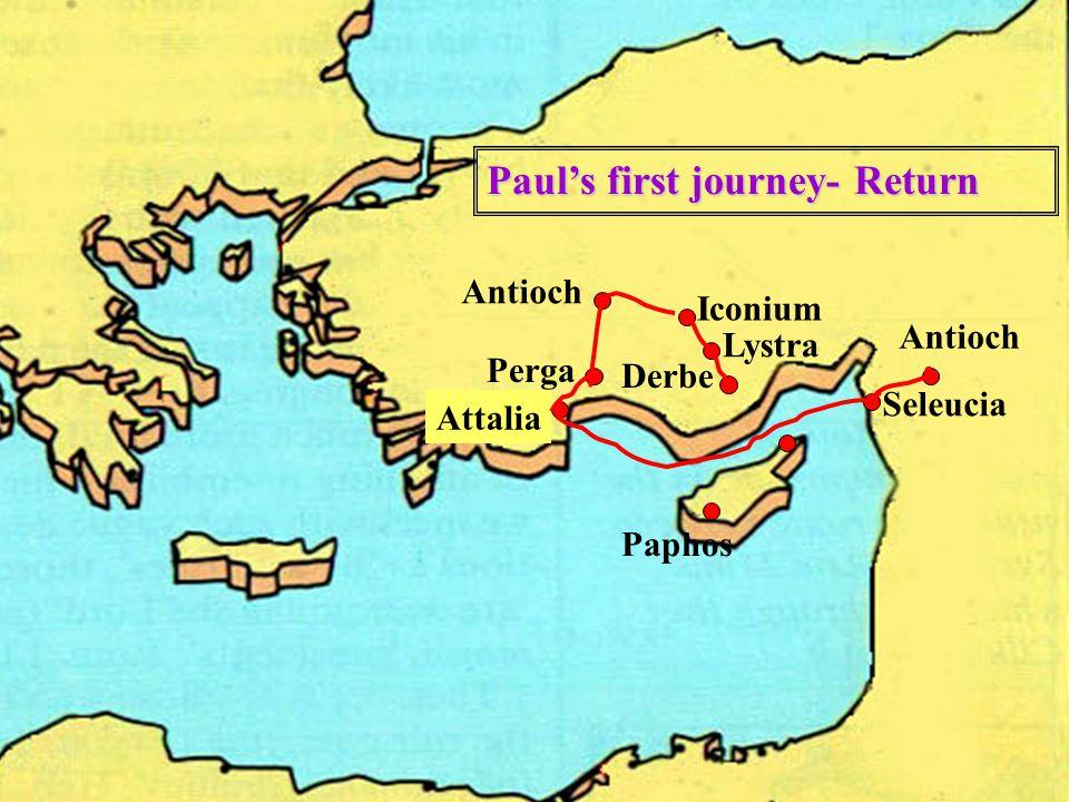 Antioch Paphos Antioch Perga Iconium Lystra Derbe Paul's first journey- Return Attalia Seleucia