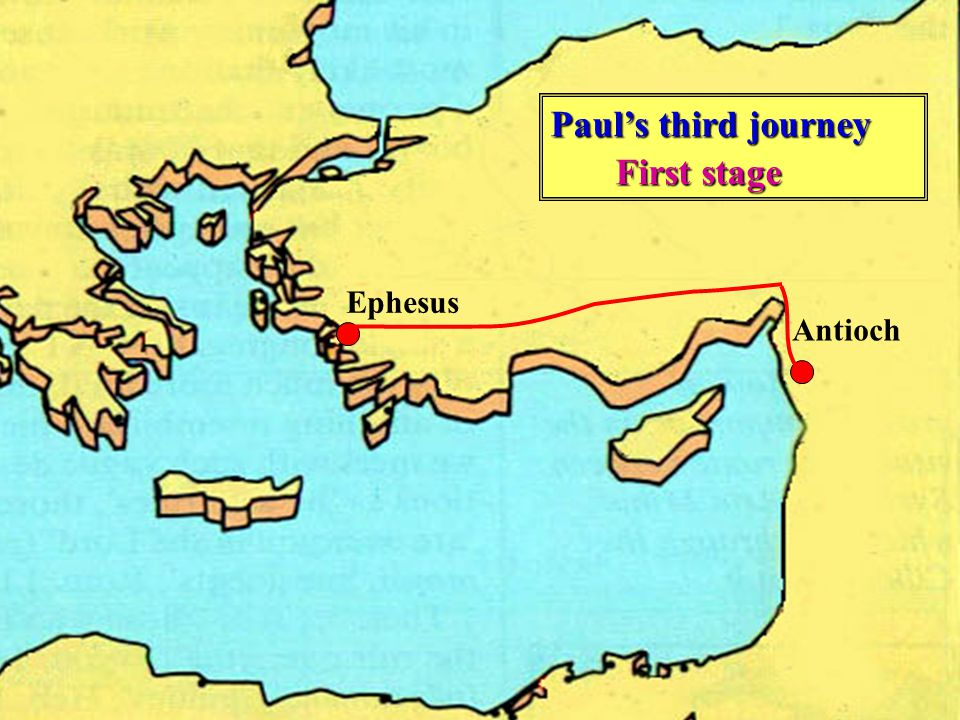 Ephesus Antioch Paul's third journey First stage First stage