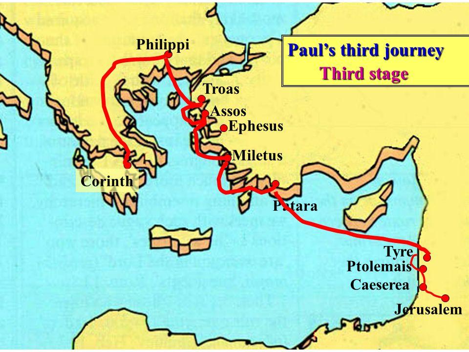 Philippi Troas Assos Ephesus Miletus Patara Tyre Caeserea Ptolemais Jerusalem Paul's third journey Third stage Third stage