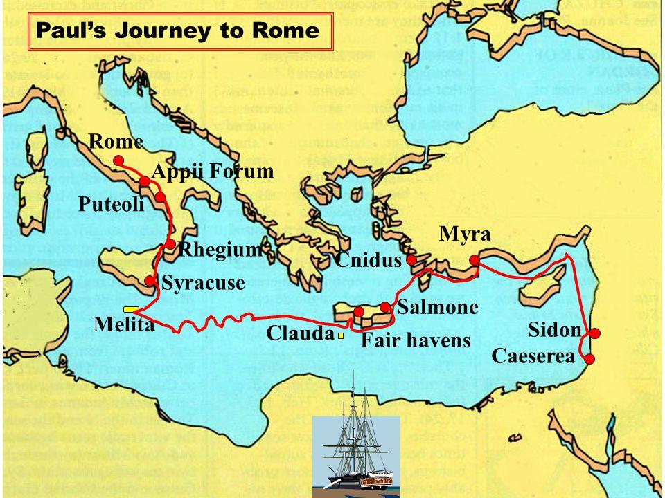 Melita Caeserea Sidon Myra Cnidus Salmone Fair havens Clauda Syracuse Rhegium Puteoli Appii Forum Rome Paul's Journey to Rome