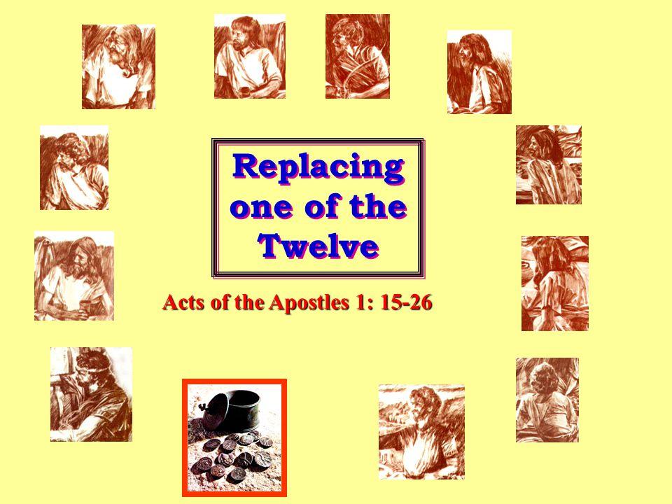 Acts of the Apostles 1: 15-26 Acts of the Apostles 1: 15-26 Replacing one of the Twelve