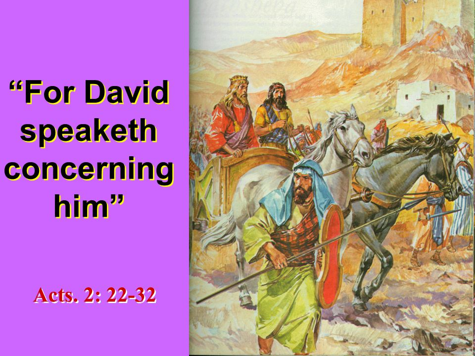 For David speaketh concerning him Acts. 2: 22-32