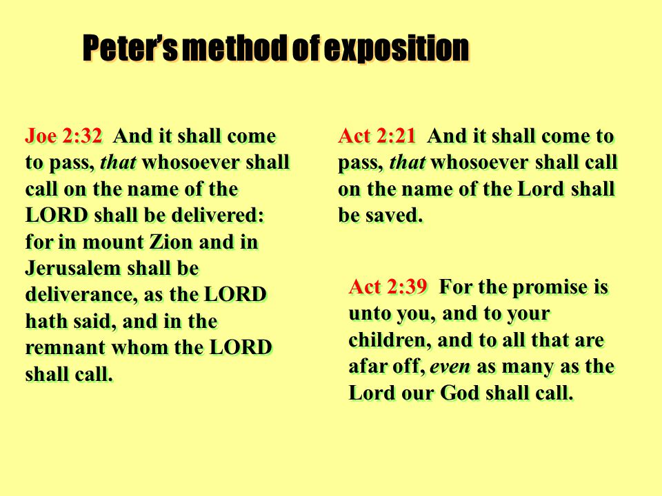 Peter's method of exposition Act 2:21 And it shall come to pass, that whosoever shall call on the name of the Lord shall be saved.